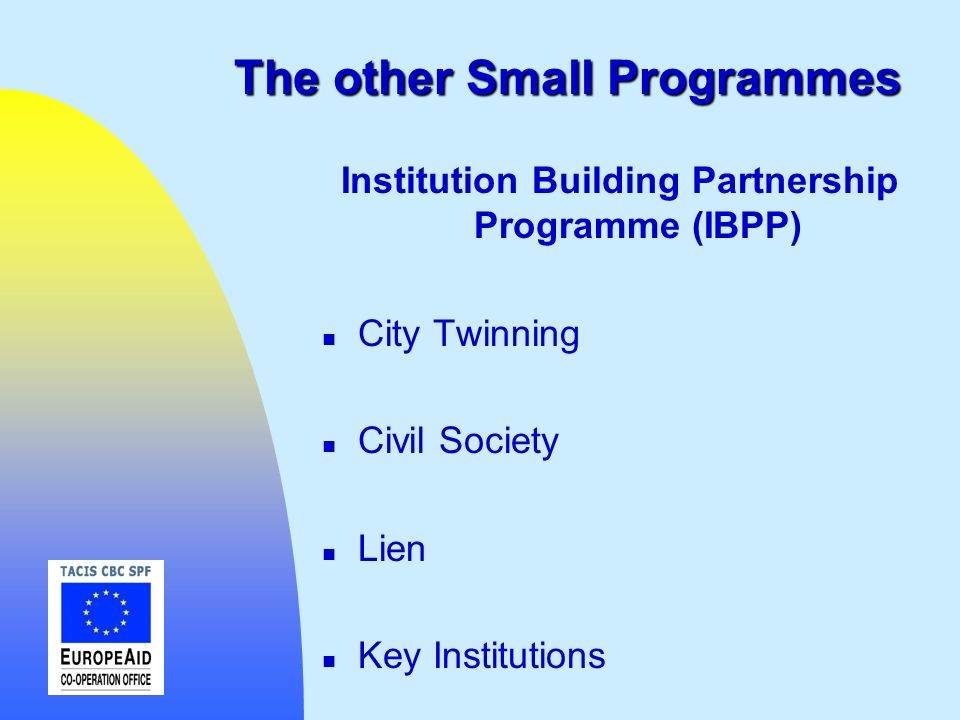 The other Small Programmes Institution Building Partnership Programme (IBPP) n City Twinning n Civil Society n Lien n Key Institutions
