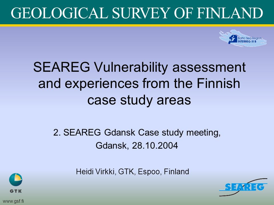 www.gsf.fi SEAREG Vulnerability assessment and experiences from the Finnish case study areas 2.