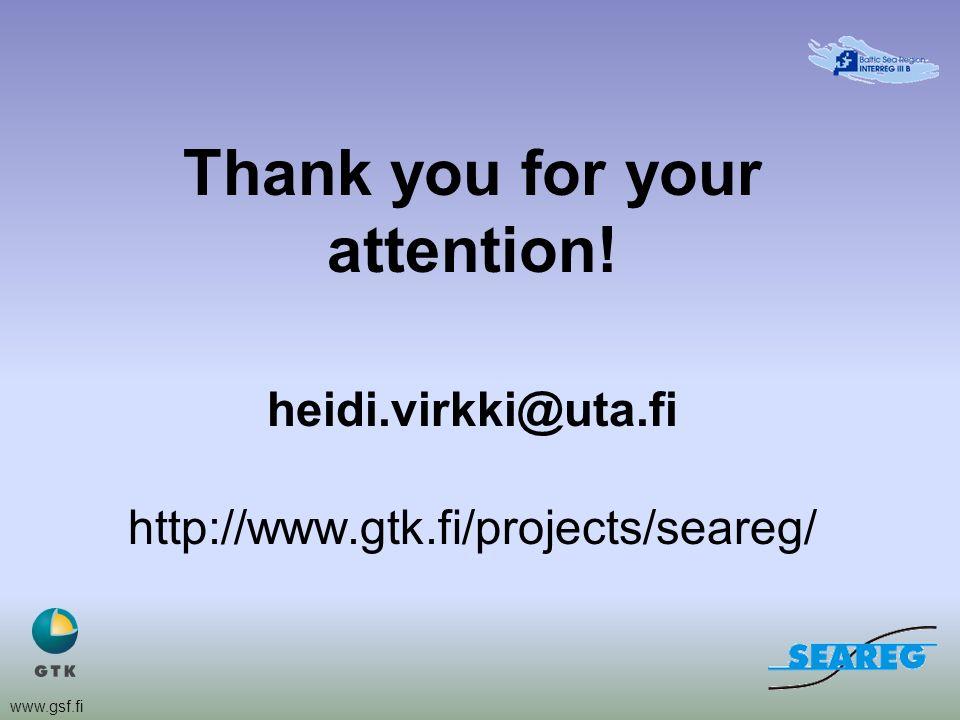 www.gsf.fi Thank you for your attention! heidi.virkki@uta.fi http://www.gtk.fi/projects/seareg/