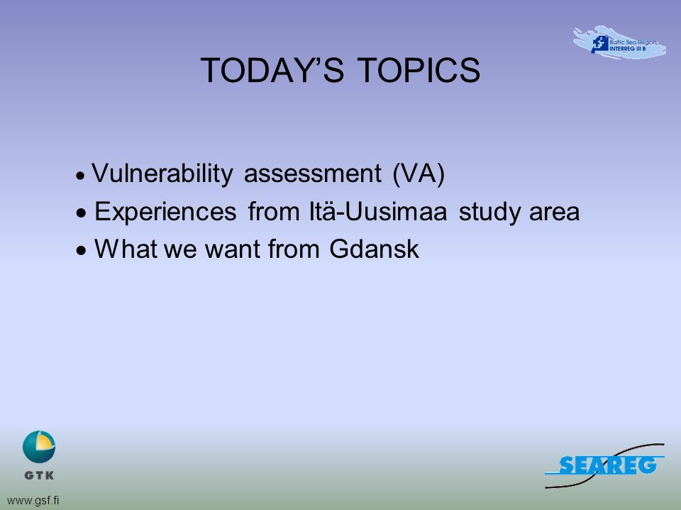 www.gsf.fi TODAYS TOPICS Vulnerability assessment (VA) Experiences from Itä-Uusimaa study area What we want from Gdansk