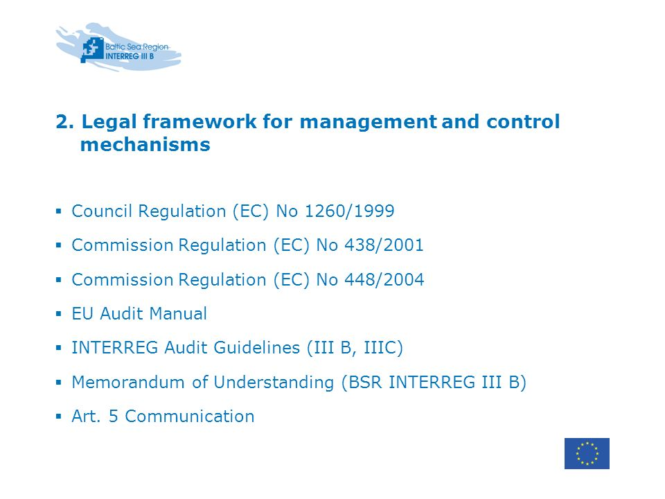 2. Legal framework for management and control mechanisms Council Regulation (EC) No 1260/1999 Commission Regulation (EC) No 438/2001 Commission Regula