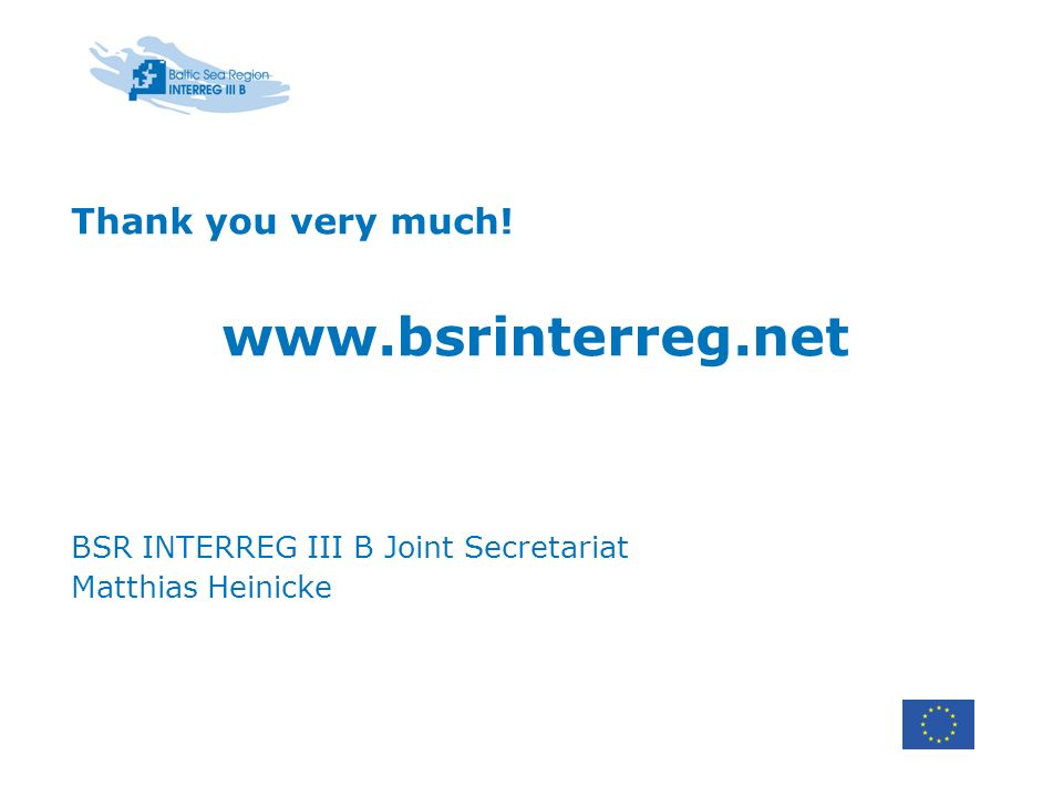 Thank you very much! www.bsrinterreg.net BSR INTERREG III B Joint Secretariat Matthias Heinicke