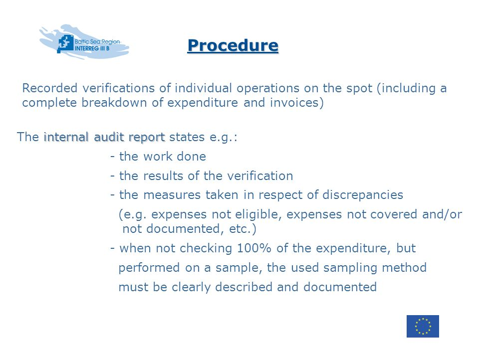 Procedure internal audit report The internal audit report states e.g.: - the work done - the results of the verification - the measures taken in respect of discrepancies (e.g.
