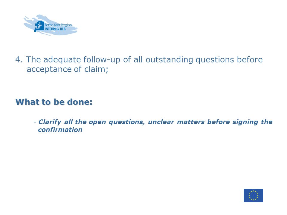 What to be done: - Clarify all the open questions, unclear matters before signing the confirmation 4.