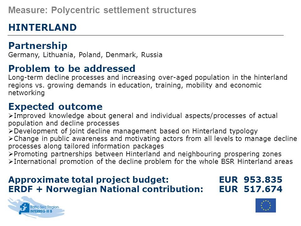 Measure: Polycentric settlement structures HINTERLAND Partnership Germany, Lithuania, Poland, Denmark, Russia Problem to be addressed Long-term declin