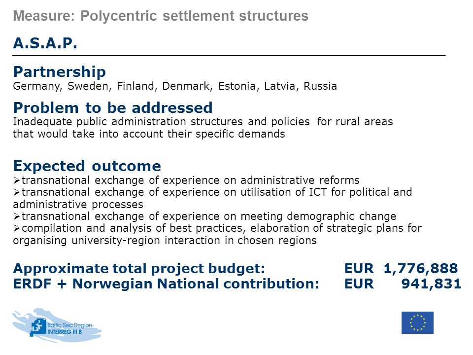 Measure: Polycentric settlement structures A.S.A.P. Partnership Germany, Sweden, Finland, Denmark, Estonia, Latvia, Russia Problem to be addressed Ina