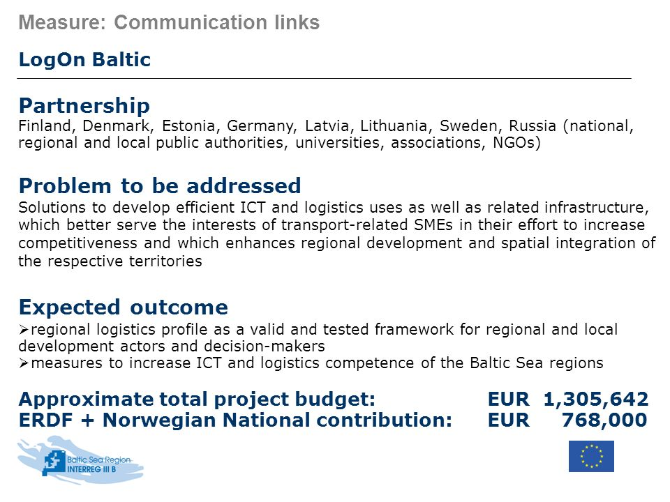 Measure: Communication links LogOn Baltic Partnership Finland, Denmark, Estonia, Germany, Latvia, Lithuania, Sweden, Russia (national, regional and lo