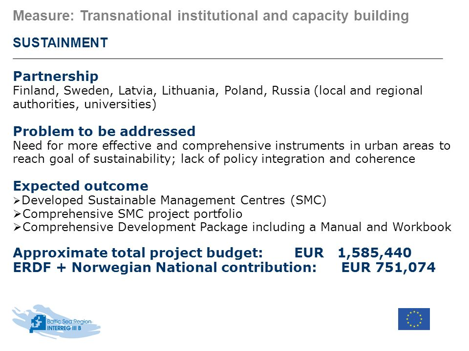 SUSTAINMENT Partnership Finland, Sweden, Latvia, Lithuania, Poland, Russia (local and regional authorities, universities) Problem to be addressed Need