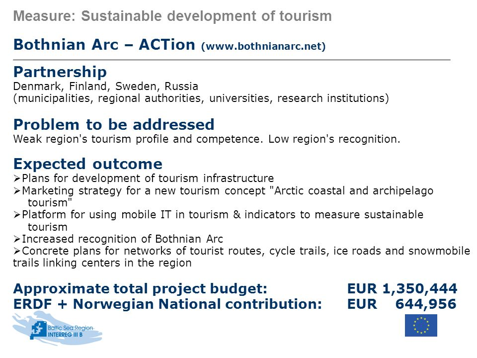 Measure: Sustainable development of tourism Bothnian Arc – ACTion (www.bothnianarc.net) Partnership Denmark, Finland, Sweden, Russia (municipalities,