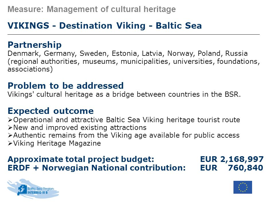 Measure: Management of cultural heritage VIKINGS - Destination Viking - Baltic Sea Partnership Denmark, Germany, Sweden, Estonia, Latvia, Norway, Pola