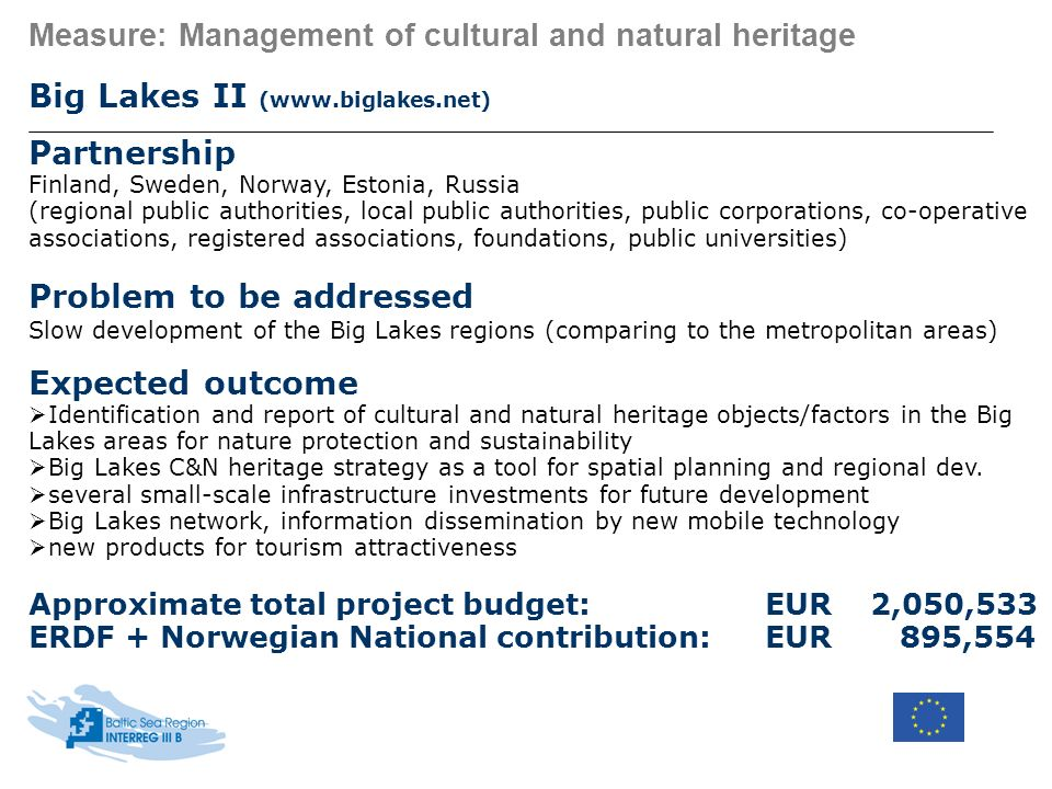 Measure: Management of cultural and natural heritage Big Lakes II (www.biglakes.net) Partnership Finland, Sweden, Norway, Estonia, Russia (regional pu