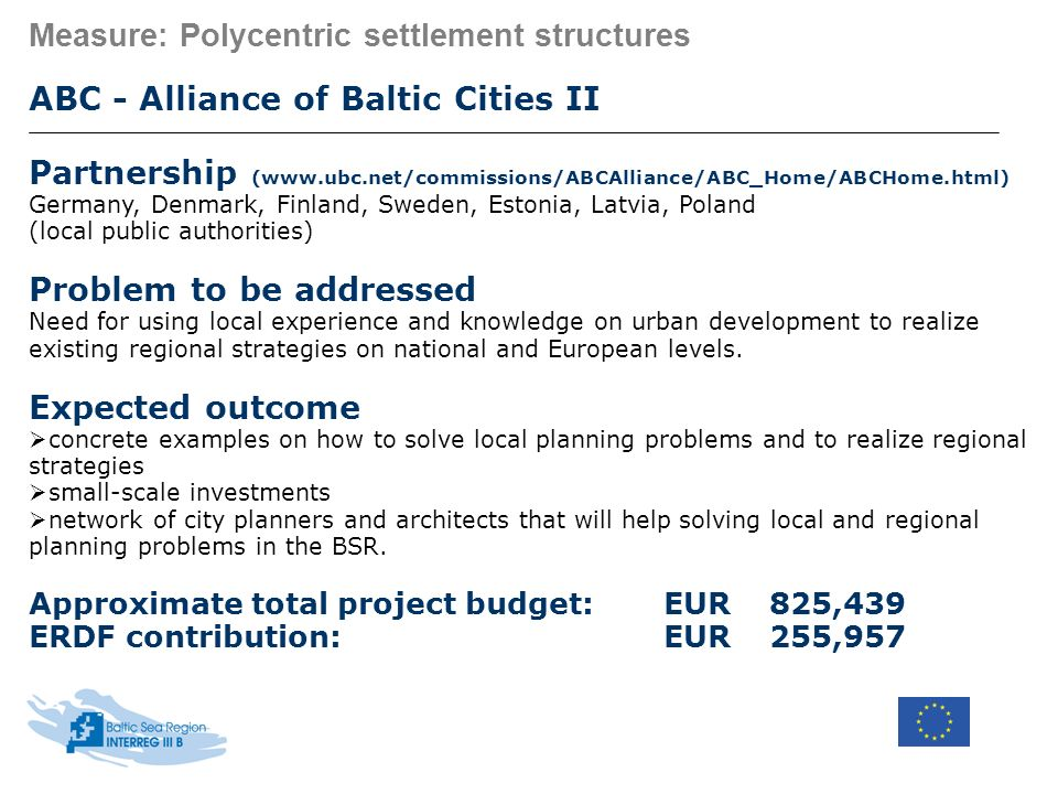 Measure: Polycentric settlement structures ABC - Alliance of Baltic Cities II Partnership (www.ubc.net/commissions/ABCAlliance/ABC_Home/ABCHome.html)