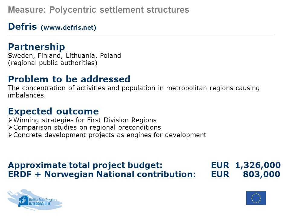 Measure: Polycentric settlement structures Defris (www.defris.net) Partnership Sweden, Finland, Lithuania, Poland (regional public authorities) Proble