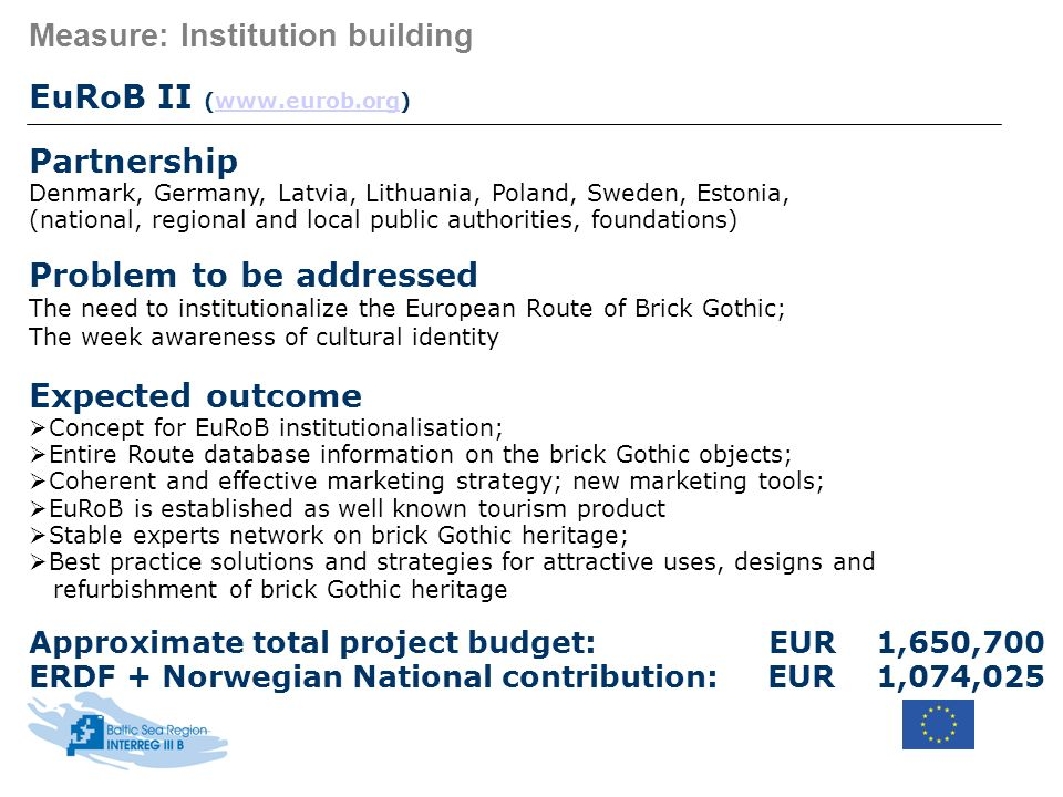 Measure: Institution building EuRoB II (www.eurob.org)www.eurob.org Partnership Denmark, Germany, Latvia, Lithuania, Poland, Sweden, Estonia, (nationa