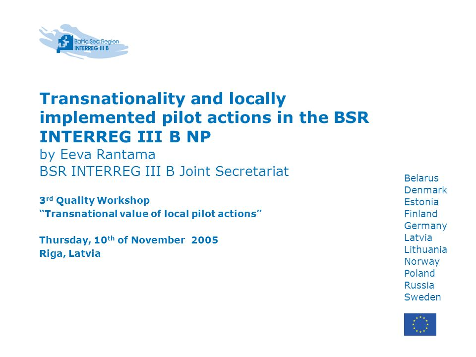 Transnationality in the BSR INTERREG III B NP The main idea of the BSR INTERREG III B NP is to support transnational co-operation that aims at sustainable development of the Baltic Sea Region CIP The thematic focus of the programme on issues, which call for transnational co-operation (through joint implementation actions).