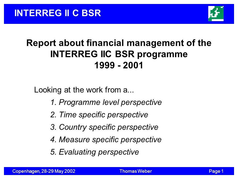 INTERREG II C BSR Copenhagen, 28-29 May 2002Thomas WeberPage 1 Report about financial management of the INTERREG IIC BSR programme 1999 - 2001 Looking