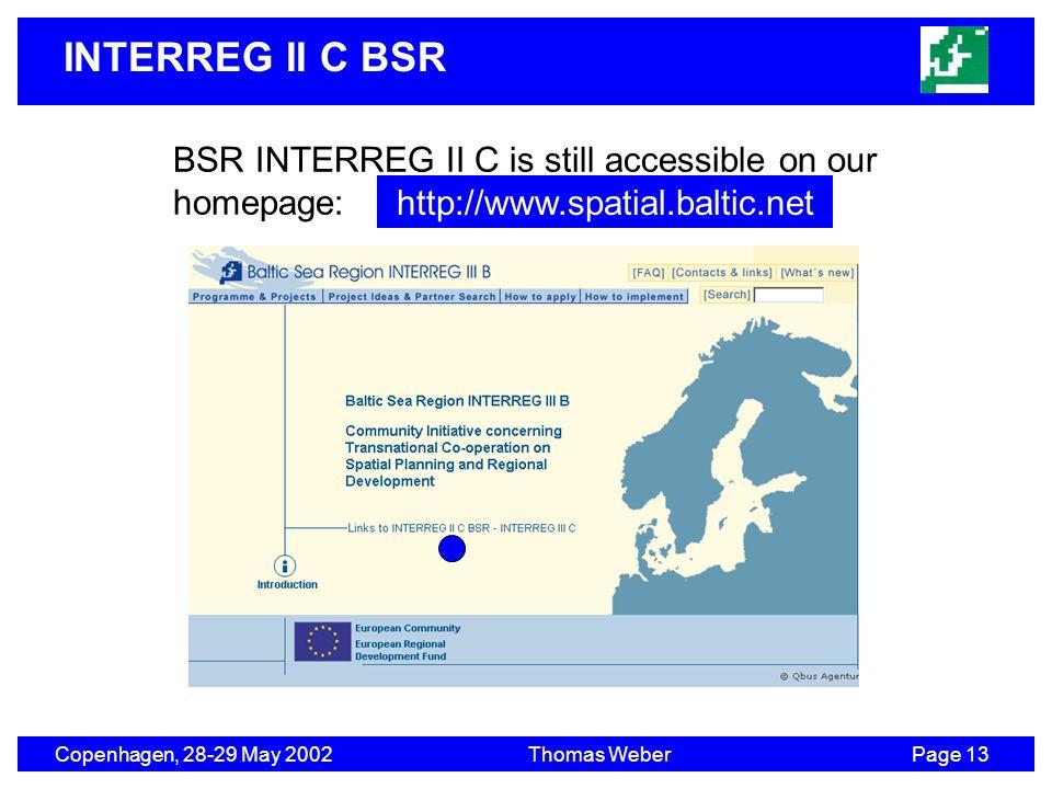 INTERREG II C BSR Copenhagen, 28-29 May 2002Thomas WeberPage 13 BSR INTERREG II C is still accessible on our homepage: http://www.spatial.baltic.net