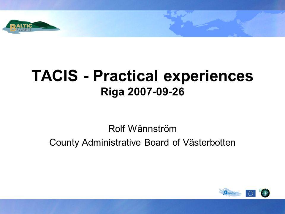 TACIS - Practical experiences Riga 2007-09-26 Rolf Wännström County Administrative Board of Västerbotten