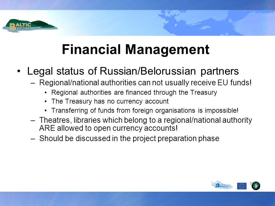 Financial Management Legal status of Russian/Belorussian partners –Regional/national authorities can not usually receive EU funds.