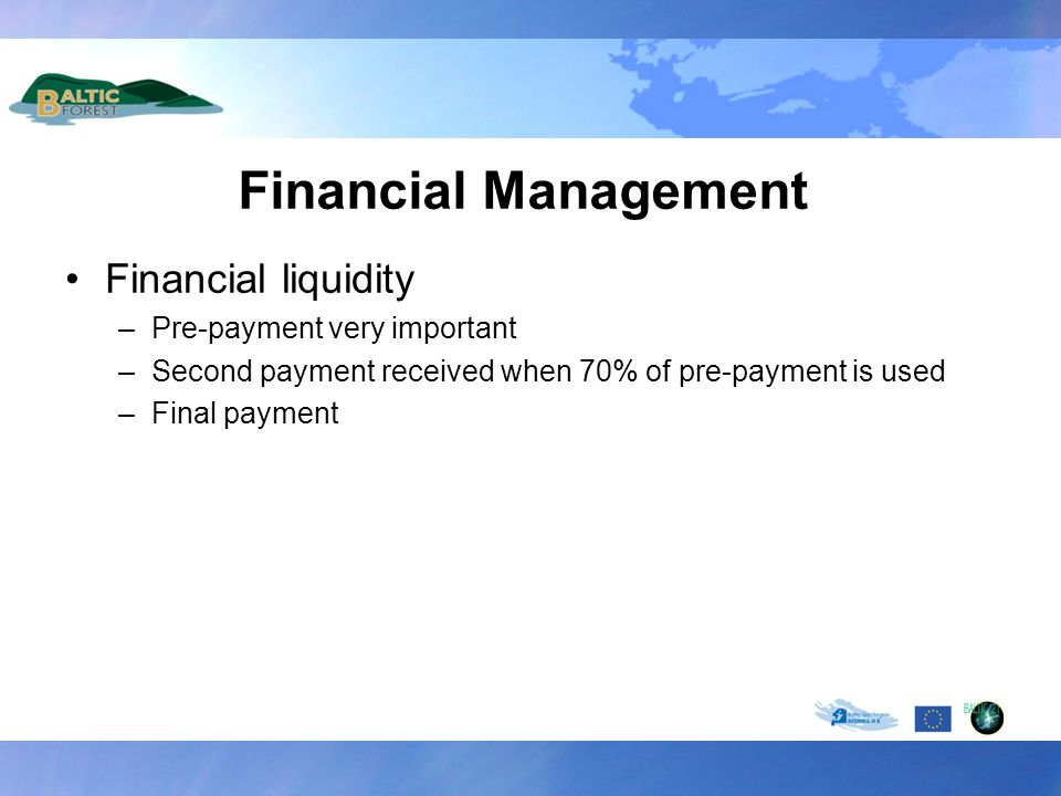 Financial Management Financial liquidity –Pre-payment very important –Second payment received when 70% of pre-payment is used –Final payment