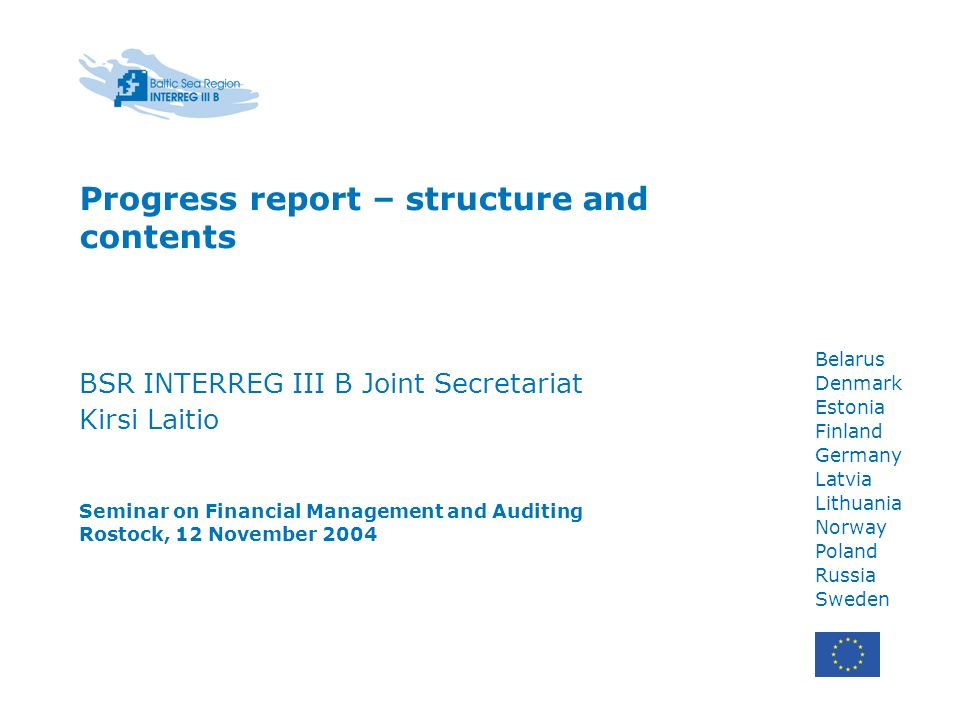 Belarus Denmark Estonia Finland Germany Latvia Lithuania Norway Poland Russia Sweden Progress report – structure and contents BSR INTERREG III B Joint
