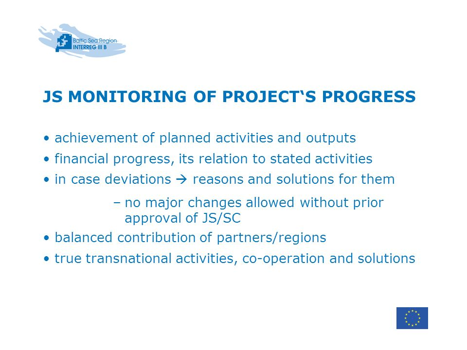 JS MONITORING OF PROJECTS PROGRESS achievement of planned activities and outputs financial progress, its relation to stated activities in case deviati