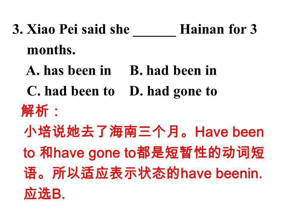 3. Xiao Pei said she ______ Hainan for 3 months. A.