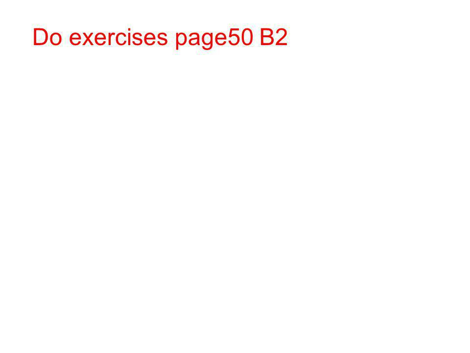 Do exercises page50 B2