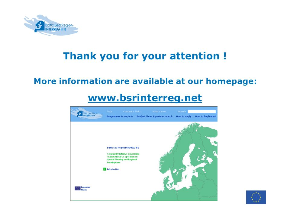 More information are available at our homepage: www.bsrinterreg.net Thank you for your attention !