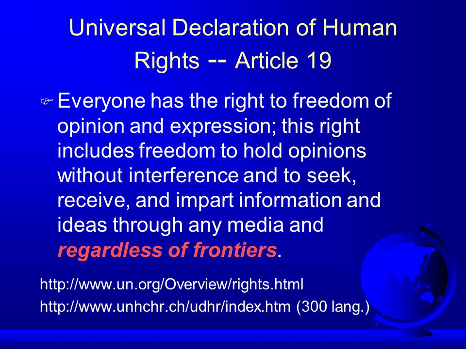 Universal Declaration of Human Rights -- Article 19 Everyone has the right to freedom of opinion and expression; this right includes freedom to hold o