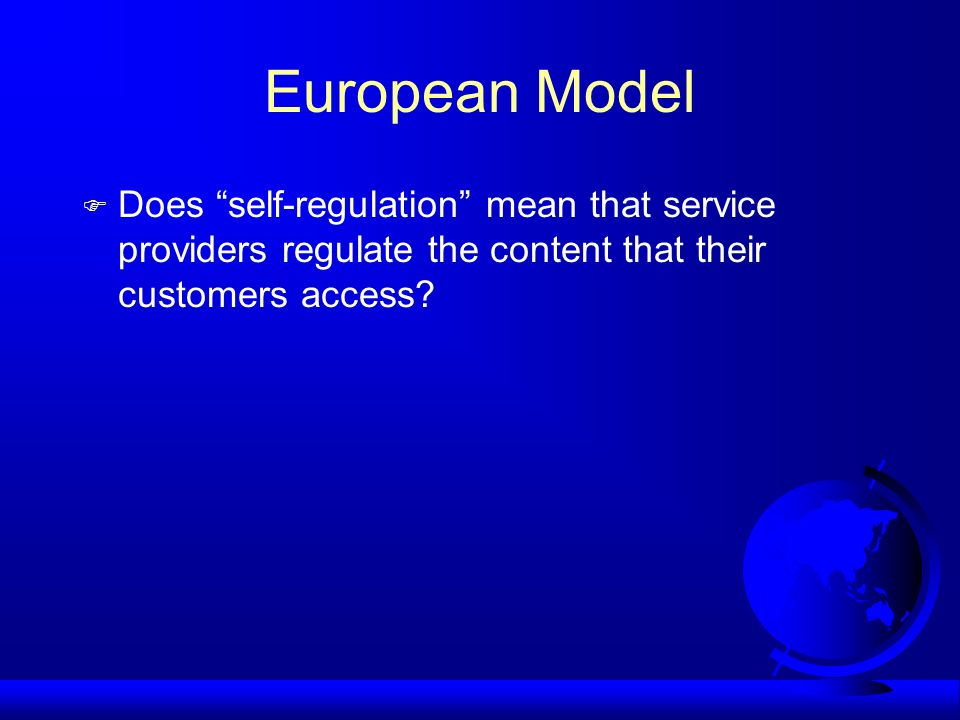 European Model Does self-regulation mean that service providers regulate the content that their customers access?