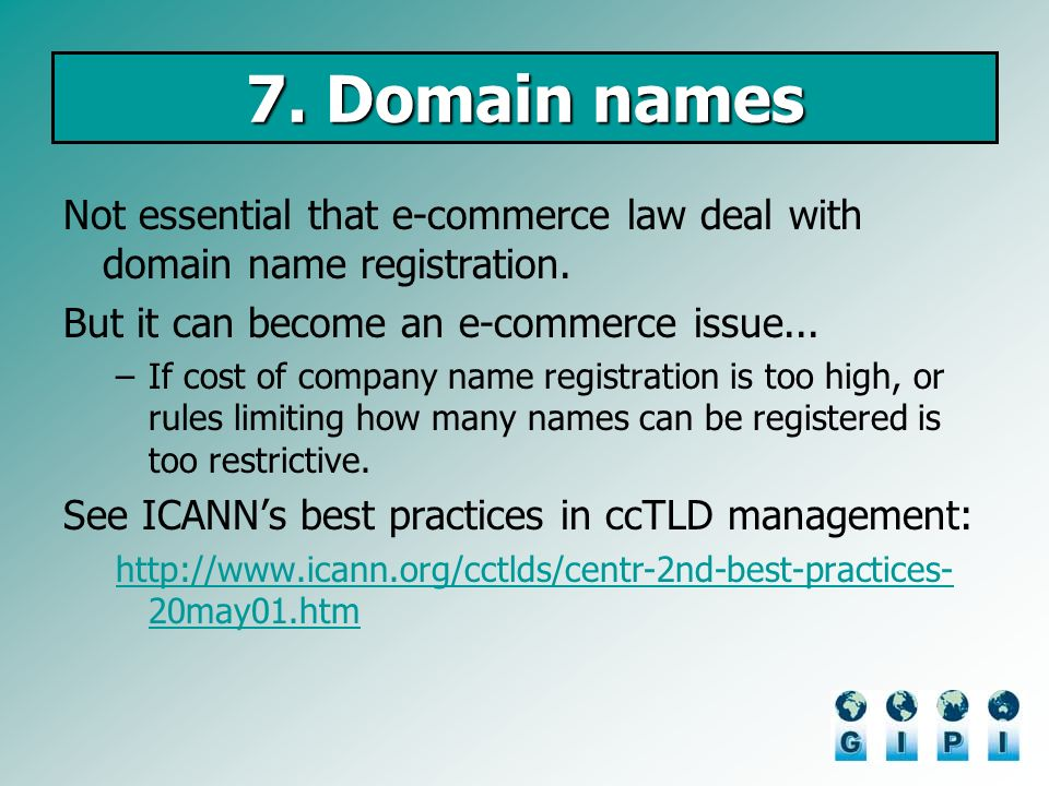 7. Domain names Not essential that e-commerce law deal with domain name registration.