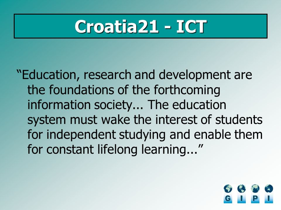 Croatia21 - ICT Education, research and development are the foundations of the forthcoming information society...