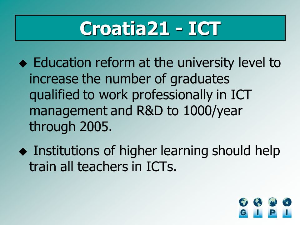 Croatia21 - ICT Education reform at the university level to increase the number of graduates qualified to work professionally in ICT management and R&D to 1000/year through 2005.