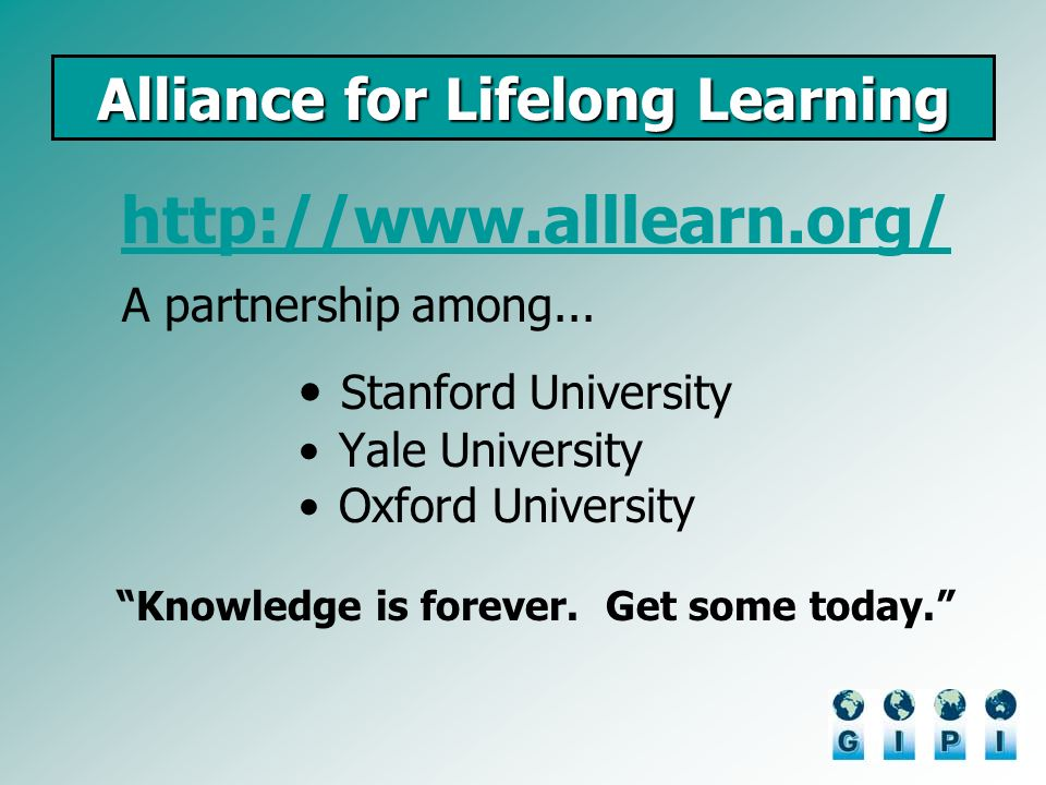 Alliance for Lifelong Learning http://www.alllearn.org/ A partnership among...