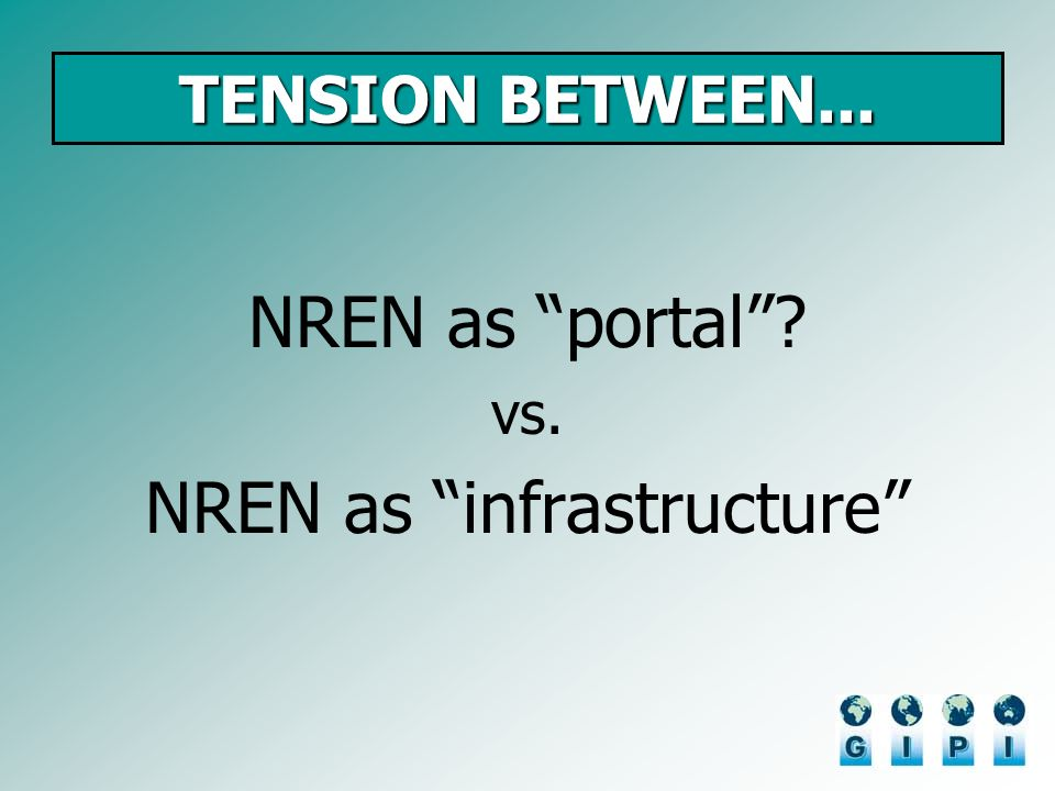 TENSION BETWEEN... NREN as portal vs. NREN as infrastructure