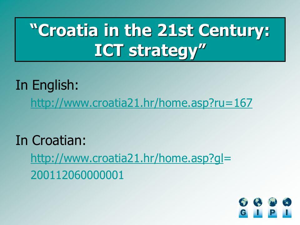 Croatia in the 21st Century: ICT strategy In English: http://www.croatia21.hr/home.asp?ru=167 In Croatian: http://www.croatia21.hr/home.asp?glhttp://www.croatia21.hr/home.asp?gl= 200112060000001
