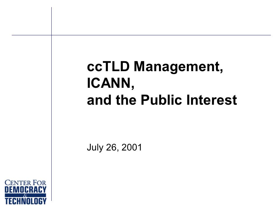 ccTLD Management, ICANN, and the Public Interest July 26, 2001