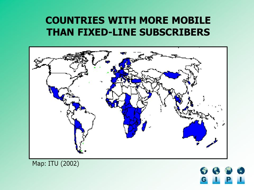 COUNTRIES WITH MORE MOBILE THAN FIXED-LINE SUBSCRIBERS Map: ITU (2002)