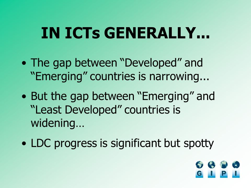 IN ICTs GENERALLY...The gap between Developed and Emerging countries is narrowing...