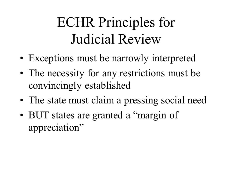 ECHR Principles for Judicial Review Exceptions must be narrowly interpreted The necessity for any restrictions must be convincingly established The st