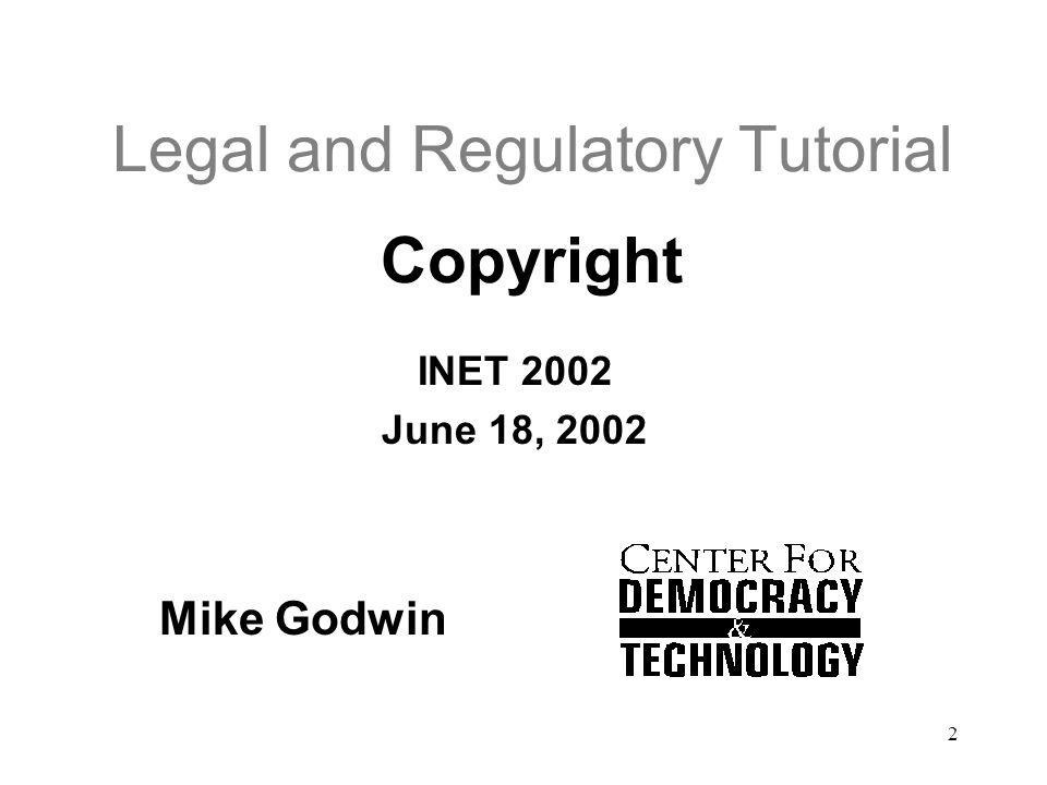 2 Legal and Regulatory Tutorial Copyright INET 2002 June 18, 2002 Mike Godwin