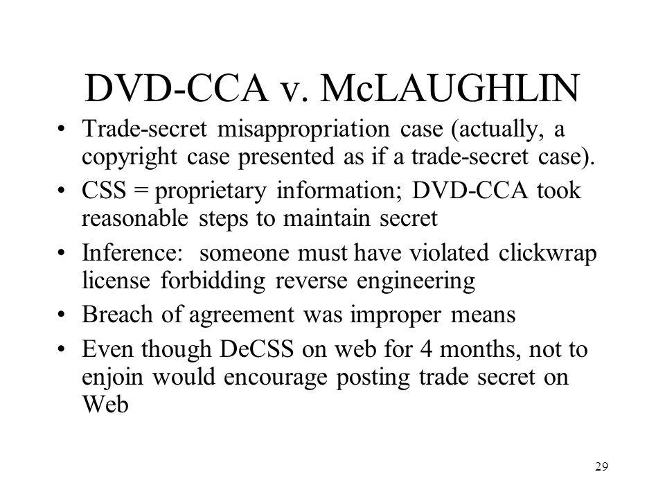 29 DVD-CCA v. McLAUGHLIN Trade-secret misappropriation case (actually, a copyright case presented as if a trade-secret case). CSS = proprietary inform
