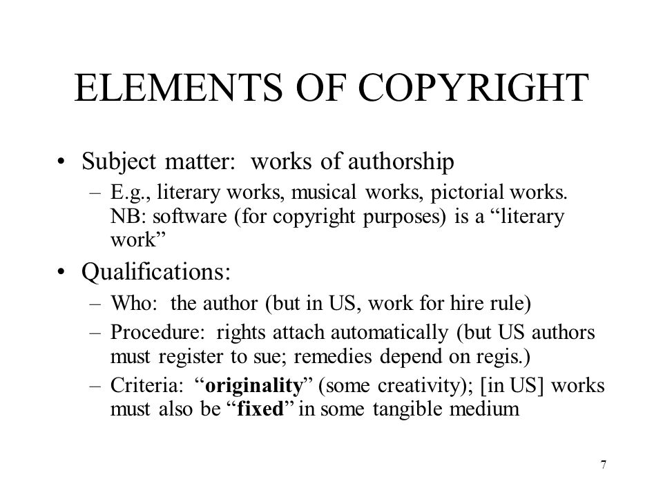 8 COPYRIGHT ELEMENTS (2) Set of exclusive rights (right to exclude others): –to reproduce work in copies, –to prepare derivative works, including translations –to distribute copies to the public, –to publicly perform or display the work, or communicate it to the public (broadcast) –moral rights of integrity & attribution –some rights to control acts of those who facilitate or contribute to others infringement (e.g., ISPs)