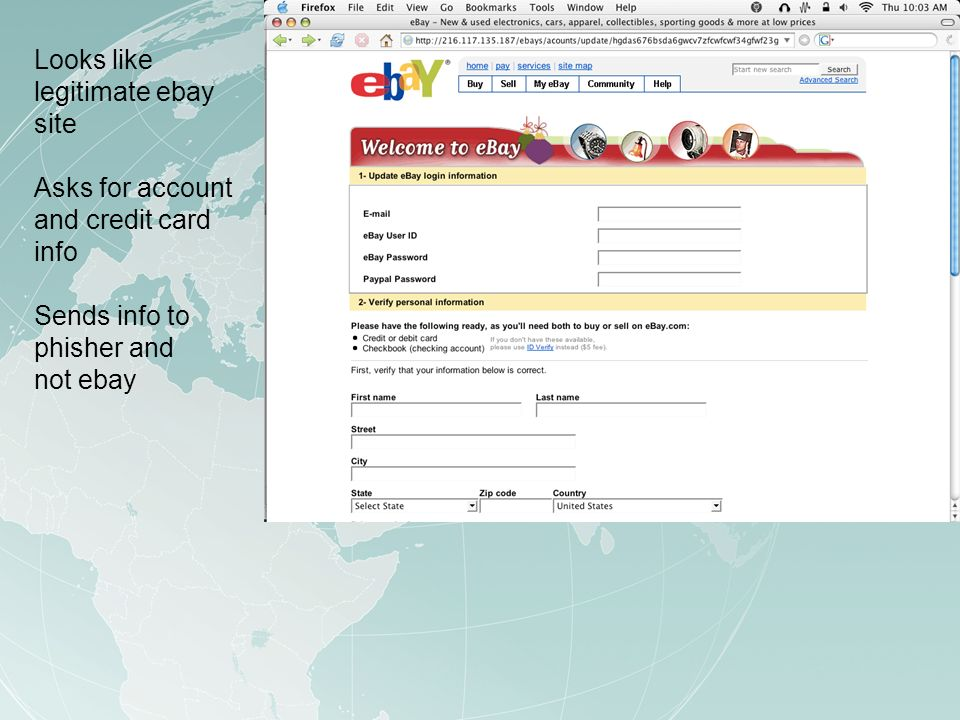 Looks like legitimate ebay site Asks for account and credit card info Sends info to phisher and not ebay