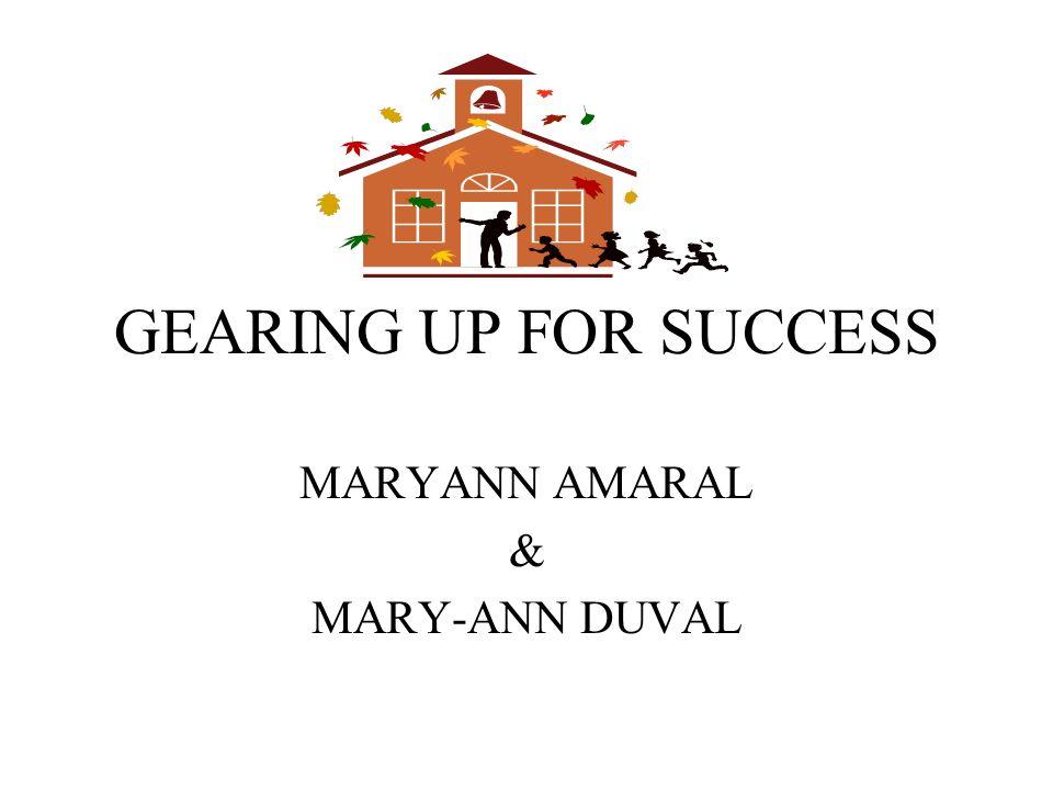 GEARING UP FOR SUCCESS MARYANN AMARAL & MARY-ANN DUVAL