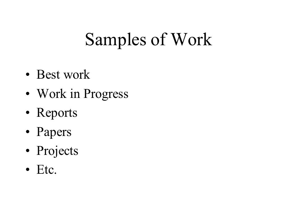 Samples of Work Best work Work in Progress Reports Papers Projects Etc.