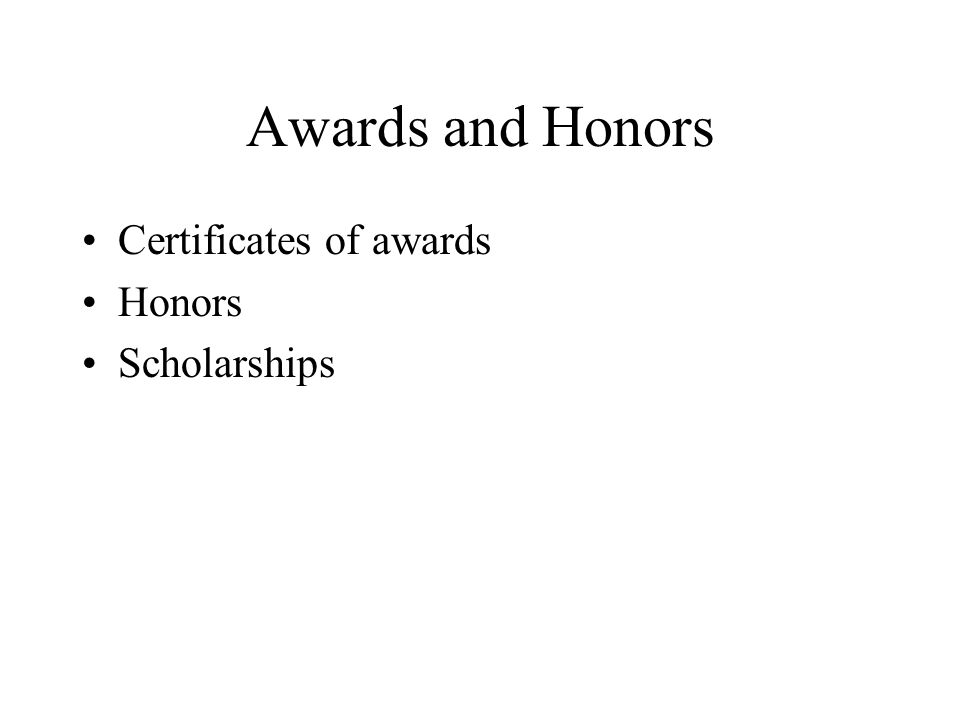 Awards and Honors Certificates of awards Honors Scholarships