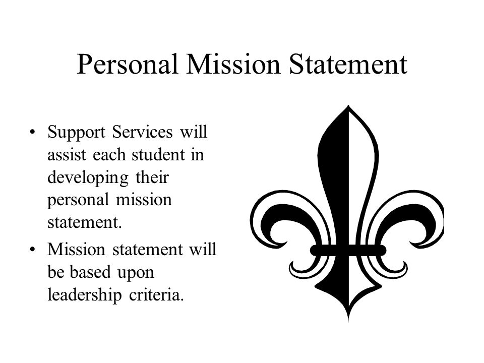 Personal Mission Statement Support Services will assist each student in developing their personal mission statement. Mission statement will be based u