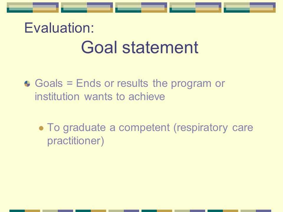 Evaluation To examine carefully, to appraise 1. Goal statement 2. Standards 3. Measurement systems